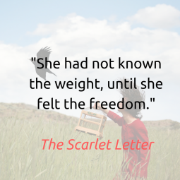 She had not known the weight, until she felt the freedom.The Scarlet Letter.png