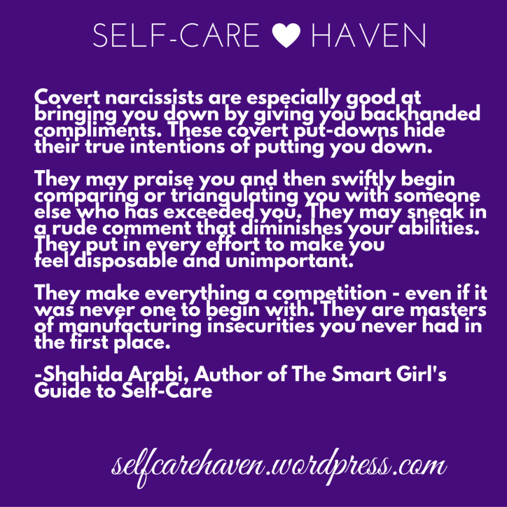 Covert narcissists are especially good at bringing you down by giving you backhanded compliments to hide their true intentions or c